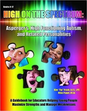 "High on the Spectrum: Asperger's, High Functioning Autism, and Related Personalities by Mike Paget & Kim ""Tip"" Frank"