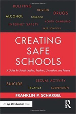 Creating Safe Schools by Franklin P. Schargel