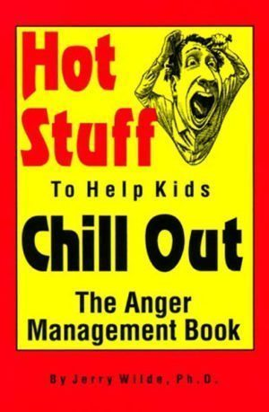 Hot Stuff to Help Kids Chill Out: The Anger Management Book by Jerry Wilde