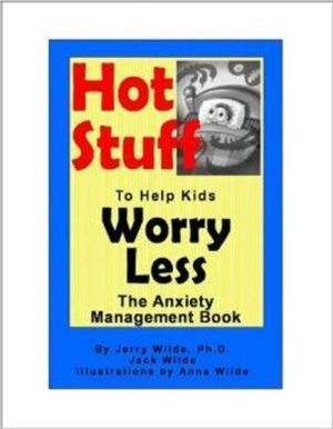 Hot Stuff to Help Kids Worry Less by Jerry Wilde, Ph.D. and Jack Wilde