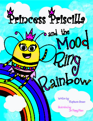 Princess Priscilla and the Mood Ring Rainbow by Stephanie Jensen