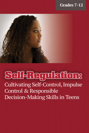 Webinar: Teen Self-Regulation: Cultivating Self-Control & Responsible Decision-Making Skills