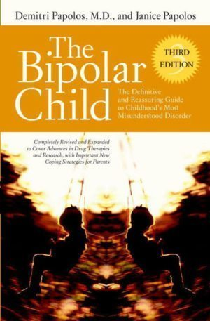 The Bipolar Child, Third Edition by Demitri Papolas, M.D. and Janice Papolos