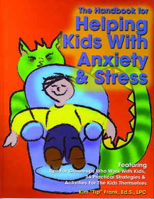 "The Handbook for Helping Kids with Anxiety & Stress by Kim ""Tip"" Frank"