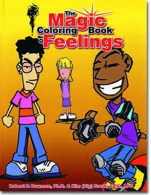 "The Magic Coloring Book of Feelings by Robert Bowman, Ph.D. & Kim ""Tip"" Frank"