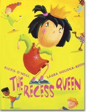 The Recess Queen by Alexis O'Neill and Laura Huliska-Beith