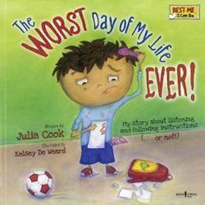 The Worst Day of My Life Ever! by Julia Cook