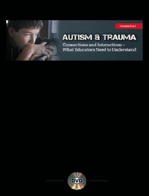 Autism and Trauma: Connections & Interactions – What Educators Need to Understand – Webinar