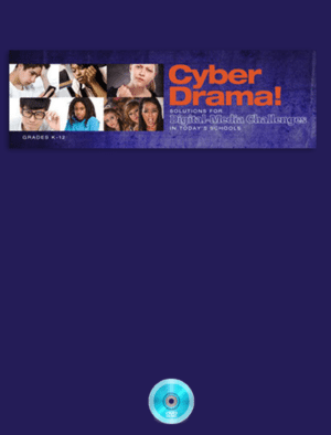 CyberDrama: Solutions for Digital Media Perils in Today's Schools Webinar