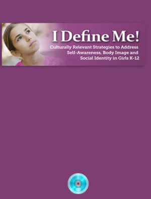 I Define Me! Culturally Relevant Strategies to Address Self-Awareness, Body Image & Social Identity in Girls Webinar