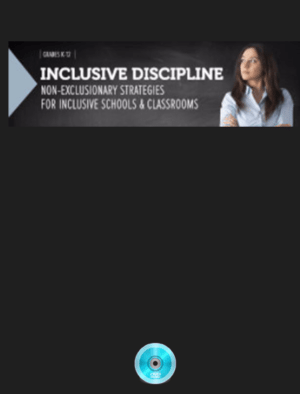 Webinar: Inclusive Discipline: Non-Exclusionary Strategies for Inclusive Schools & Classrooms