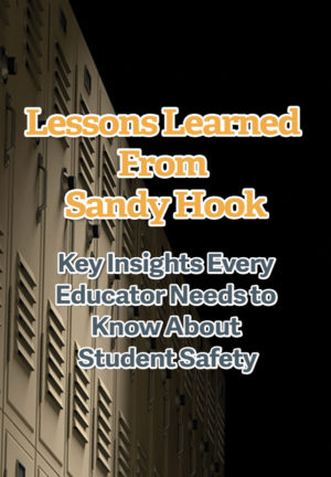 Webinar: Lessons Learned from Sandy Hook: Key Insights Every Educator Needs to Know About Student Safety