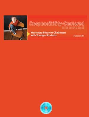 Responsibility-Centered Discipline K-6 Webinar