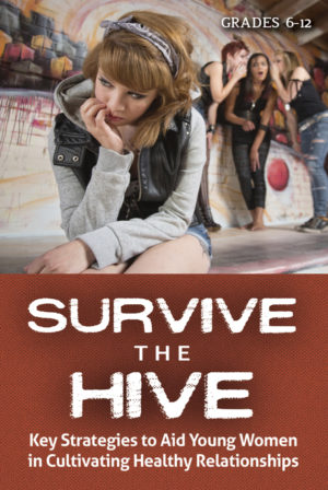 Webinar: Survive the Hive: Strategies to Aid Young Women in Cultivating Healthy Relationships