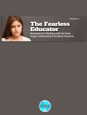 Webinar: The Fearless Educator: Creative Insights & Strategies for Working with the Most Aggressive, Oppositional & Avoidant Children & Adolescents