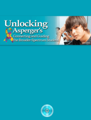 Webinar: Unlocking Asperger's: Connecting and Guiding the Broader-Spectrum Student