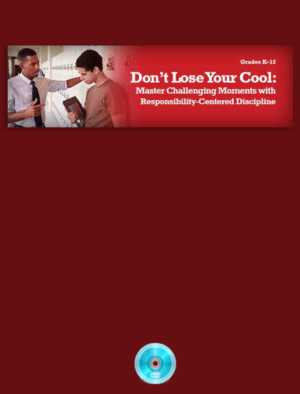 Don't Lose Your Cool: Mastering Challenging Moments with Responsibility-Centered Discipline Webinar