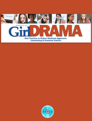 Webinar: Girl Drama: Best Practices to Reduce Relational Aggression, Cyberbullying and Emotional Violence