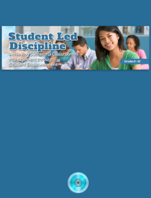 Webinar: Student Led Discipline: Achieving Successful Classroom Management Through Student Empowerment