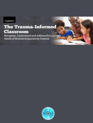 Webinar: The Trauma-Informed Classroom: Recognize, Understand and Address the Learning Needs of Students Impacted by Trauma