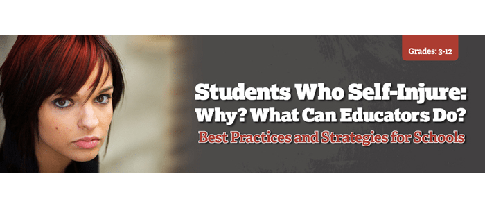 Next Webinar 3/22: Students who Self-Injure: What Educators Need to Know and How They Can Help
