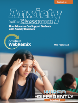 WebRemix™: Anxiety in the Classroom – How Educators Can Support Students with Anxiety Disorders