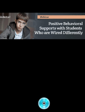 Positive Behavioral Supports with Students Who are Wired Differently – Webinar