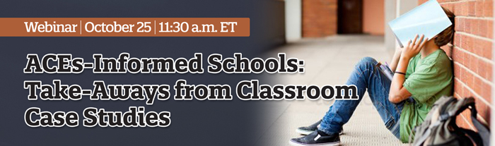ACEs-Informed Schools Webinar 10/25 (Grades K-12) – You're Invited!