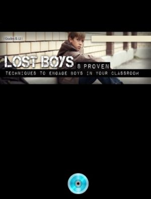 Webinar: Lost Boys: Eight Proven Techniques to Engage Boys in Your Classroom