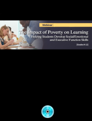Webinar: The Impact of Poverty on Learning: Helping Students Develop Social/Emotional and Executive Function Skills