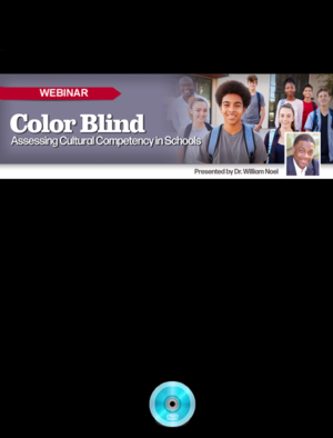 Webinar: Color Blind: Assessing Cultural Competency in Schools