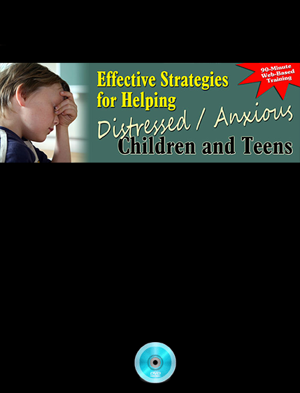 Webinar- Effective Strategies for Helping Distressed Anxious Children