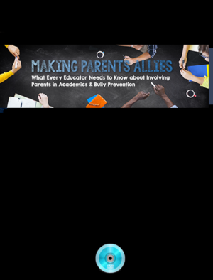 Webinar: Making Parents Allies: What Every Educator Needs to Know about Involving Parents in Academics and Bully Prevention