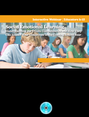 Webinar: Social Emotional Learning: Understanding the 5 Core Competencies and How They Can Impact Your Classroom in the Coming School Year