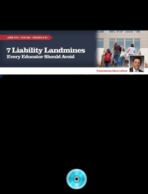 Webinar: 7 Liability Landmines That Every Educator Should Avoid
