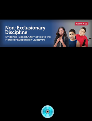 Webinar: Non-Exclusionary Discipline Evidence-Based Alternatives to the Referral/Suspension Quagmire (K-12)