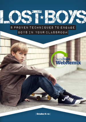 WebRemix™: Lost Boys – 8 Proven Techniques to Engage Boys in Your Classroom