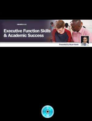 Webinar: Executive Function Skills & Academic Success